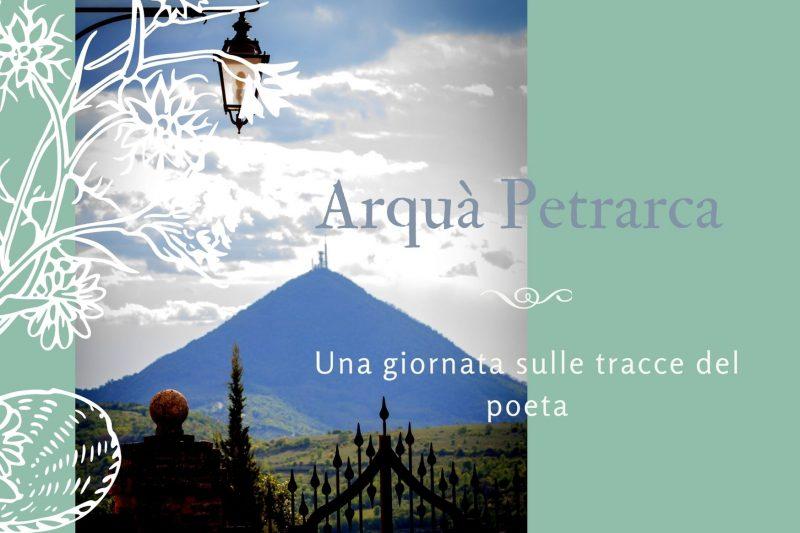 ARQUA' PETRARCA, UNA GIORNATA SULLE TRACCE DEL POETA